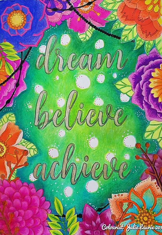 Dream, Believe Achieve  coloured by Julie Laurie