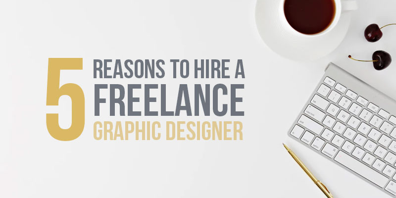 5-Reasons-You-Should-Hire-a-Freelance-Graphic-Designer.jpg