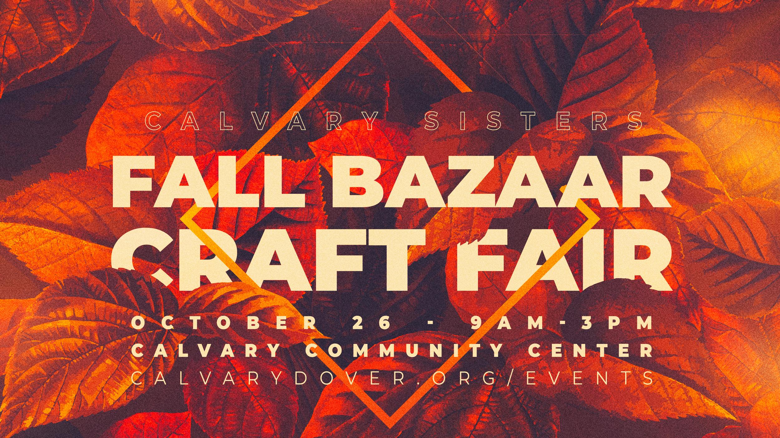 FALL BAZAAR AND CRAFT FAIR October 26, 9am - 3pm Calvary Community Center, 1532 E Lebanon Road, Dover