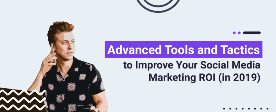 Blog-Post-Advanced-Tools-and-Tactics-to-Improve-Your-Social-Media-Marketing-ROI-in-2019-880x360.png