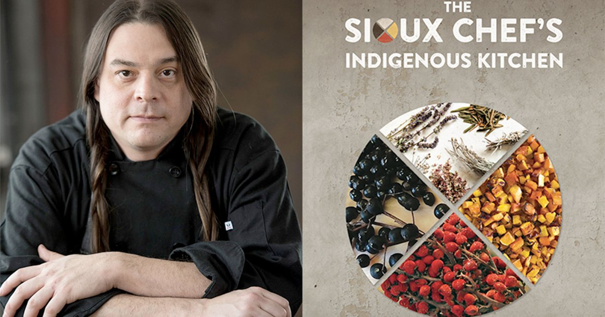 "The Sioux Chef's Indigenous Kitchen - ""Award-winning recipes, stories, and wisdom from the celebrated indigenous chef and his team"""