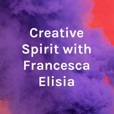 Creative Spirit with Francesca Elisia