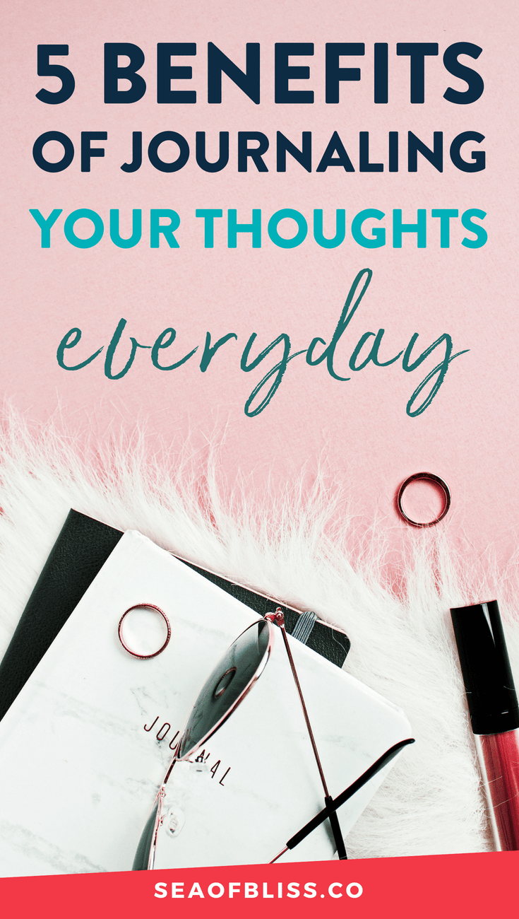 5 Undeniable Benefits of Journaling Your Thoughts Everyday #seaofbliss #intentionalliving #journaling #healthyliving