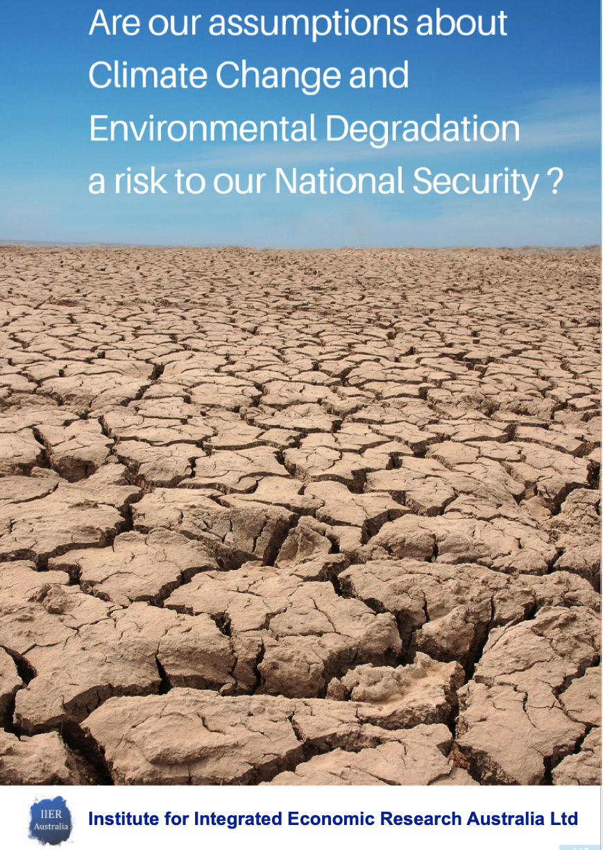 Are our Assumptions about Climate Change and Environmental Degradation a risk to National Security? - Today we are confronted by global environmental degradation and climate change, occurring at an unprecedented scale and speed; with cascading and ramifying risks transferred to infrastructure, energy systems and the global economy. At this scale climate change impacts at every level of our military and national security systems. Yet, while the interlinking of climate and environment with national security is recognised, it is still seen as a driver that attracts only secondary or tertiary importance. This article is the third of the opening series by the Institute of Integrated Economics Research (IIER) - Australia, and completes the trilogy of economics, energy and environment framed within a national security perspective.This article was published in the June 2019 issue of the Australian Defence Magazine