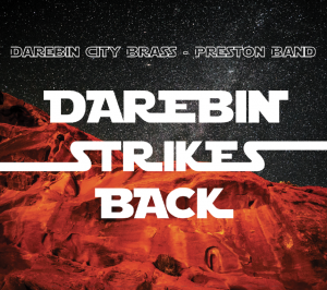"""2017 – """"Darebin Strikes Back"""" Movie CD   - Track listing: The Imperial March (From the Empire Strikes Back), Elegy for Dunkirk (From Atonement), Selections From Harry Potter and the Prisoner of Azkaban, Live and Let Die, Can You Read My Mind (Love Theme From Superman), Ben Hur, Feather Theme (From Forrest Gump), Music From The Incredibles, Deborah's Theme (From Once Upon a time in America), Climb Ev'ry Mountain (From The Sound of Music), Recuerdos de la Alhambra (From The Killing Fields), Back to the Future."""