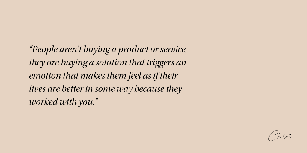 """People aren't buying a product or service, they are buying a solution that triggers an emotion that makes them feel as if their lives are better in some way because they worked with you."".png"