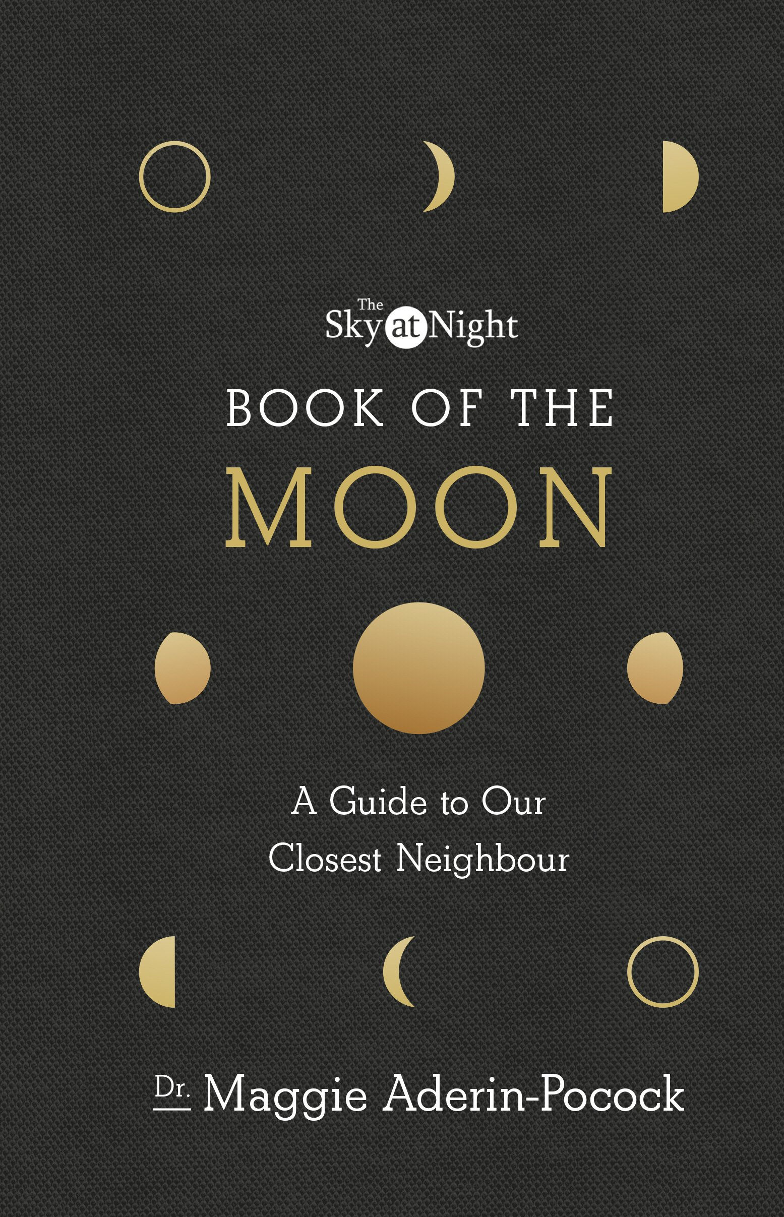 he Sky at Night: Book of the Moon – A Guide to Our Closest Neighbour