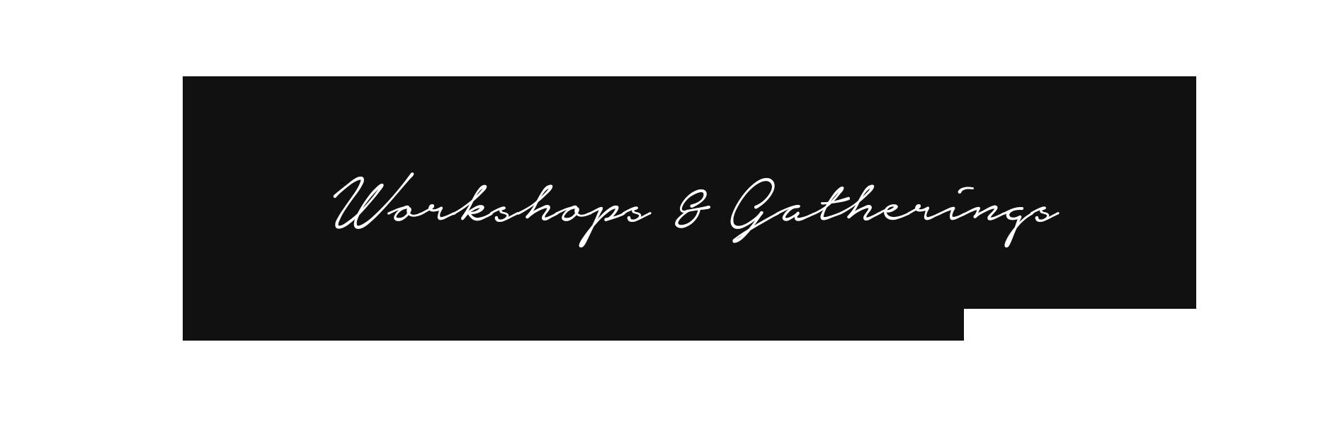 Workshops&Gatherings.png
