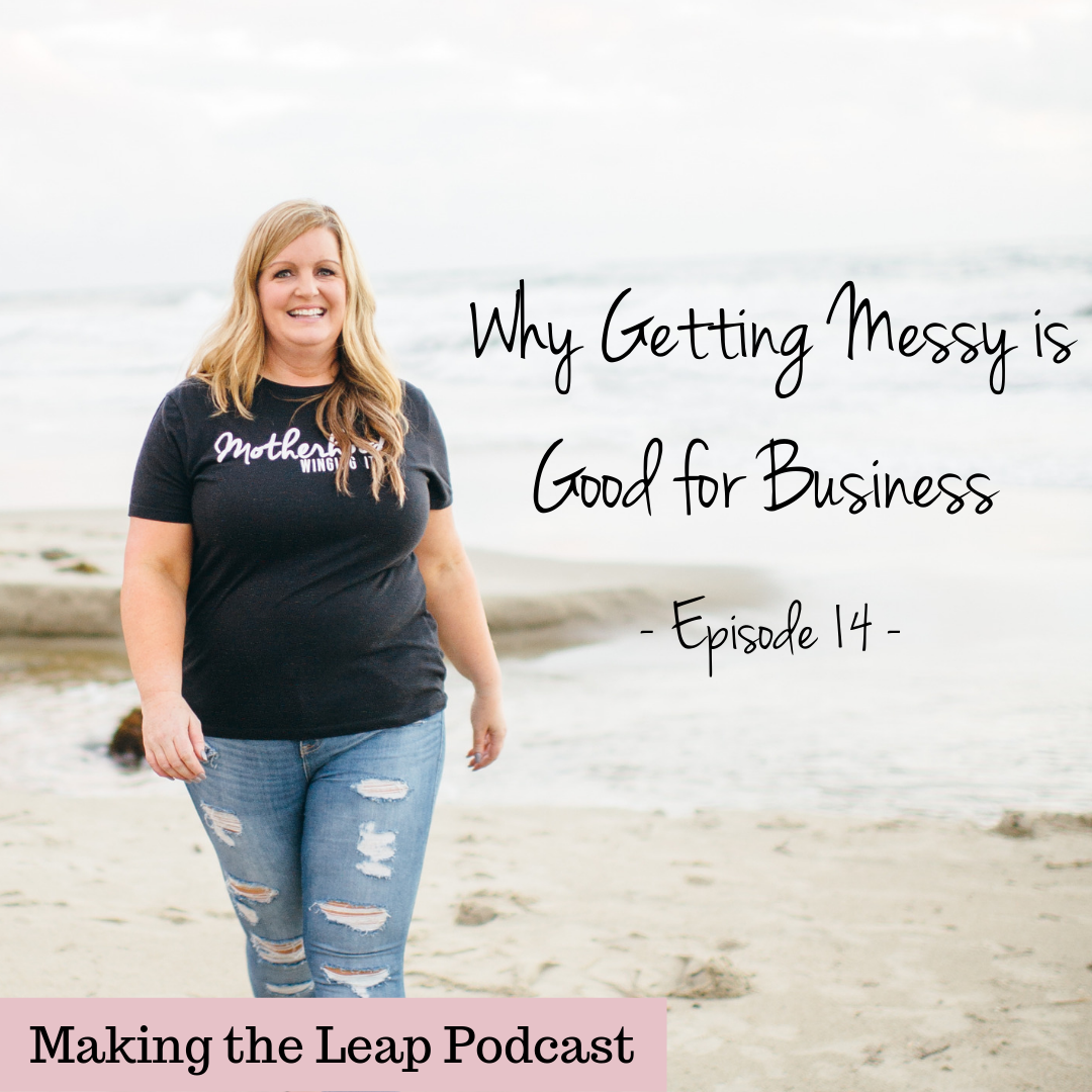 Why Getting Messy is Good For Business.png