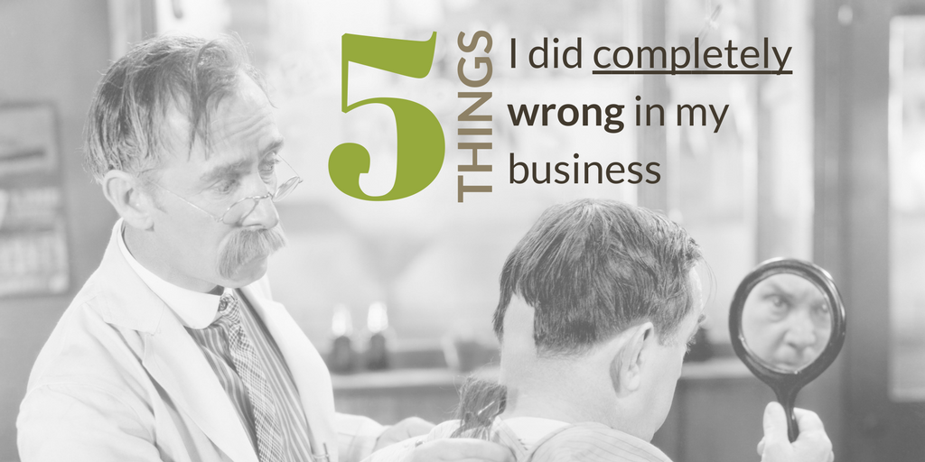 5-things-I-did-completely-wrong-in-my-business_lrg.png