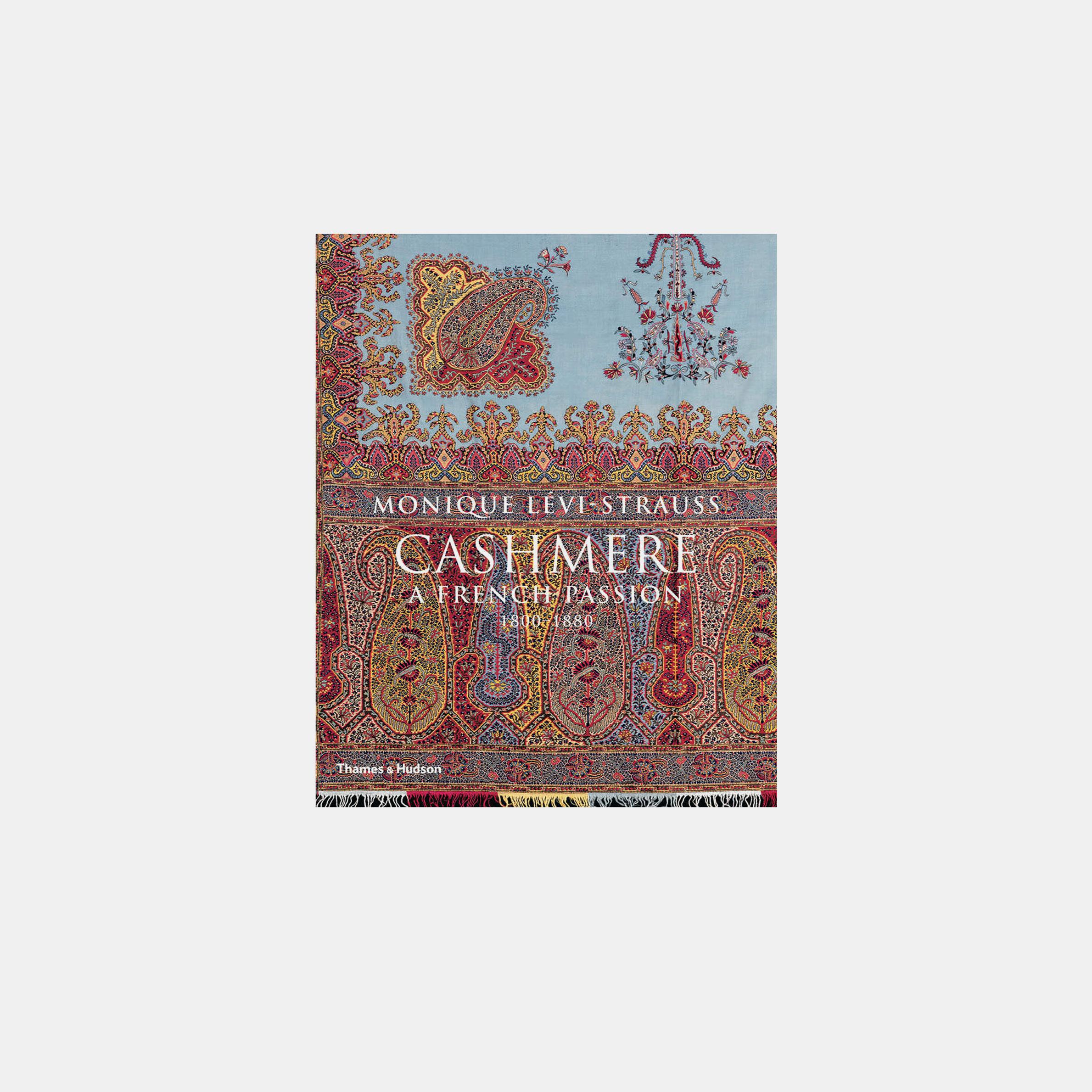 Cashmere: A French Passion 1800-1880   Monique Lévi-Strauss