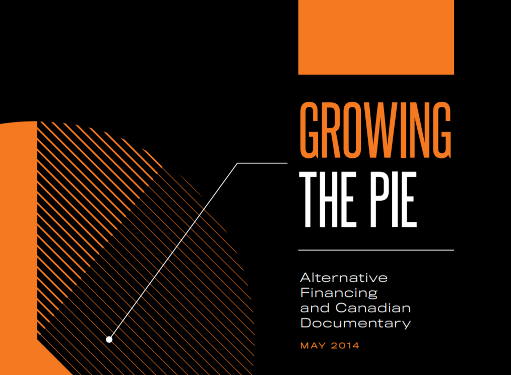 DOCUMENTARY ORGANIZATION OF CANADA   Growing the Pie: Alternative Financing & Canadian Documentary