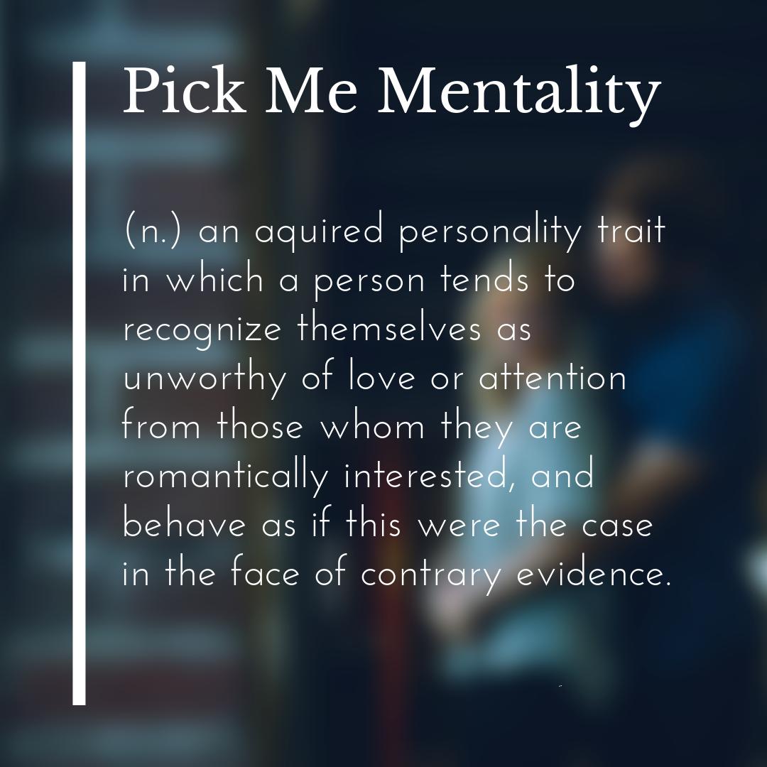 Pick me mentality