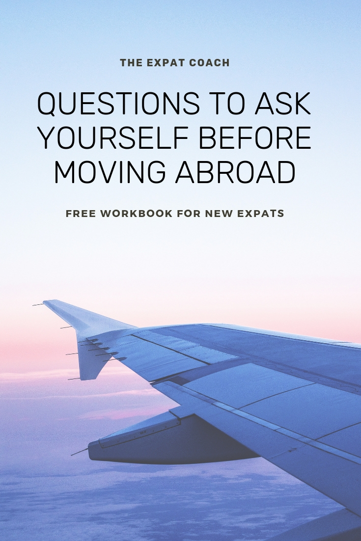 Questions to ask yourself before moving abroad. Expatriate life planning.