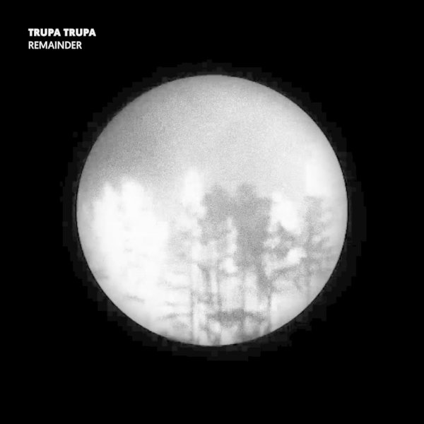 Trupa Trupa — Remainder - Glitterbeat, May 2019