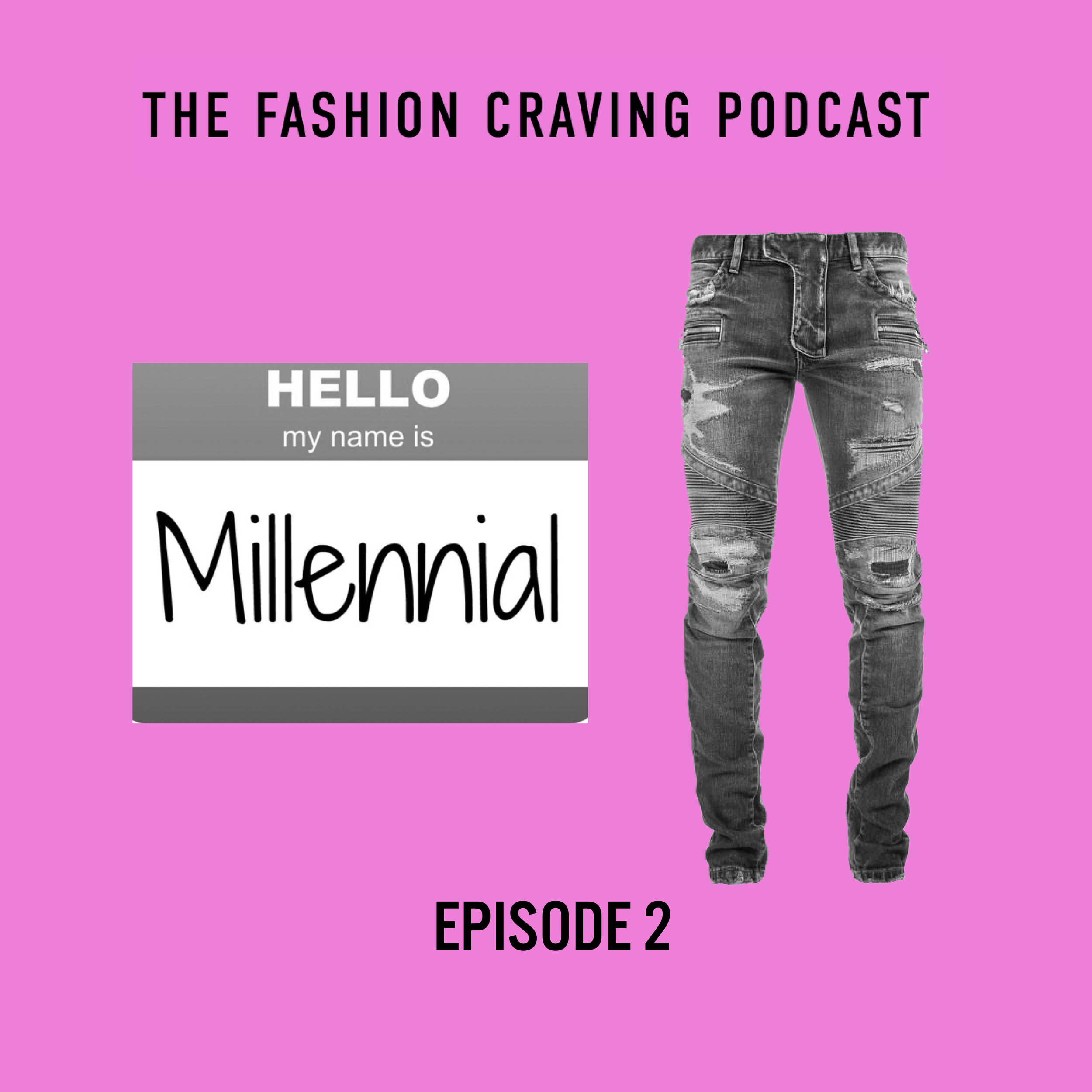 Episode 2 Fashion craving podcast- Craving for Millennial Trends and Jeans, Jeans, Jeans!.jpg