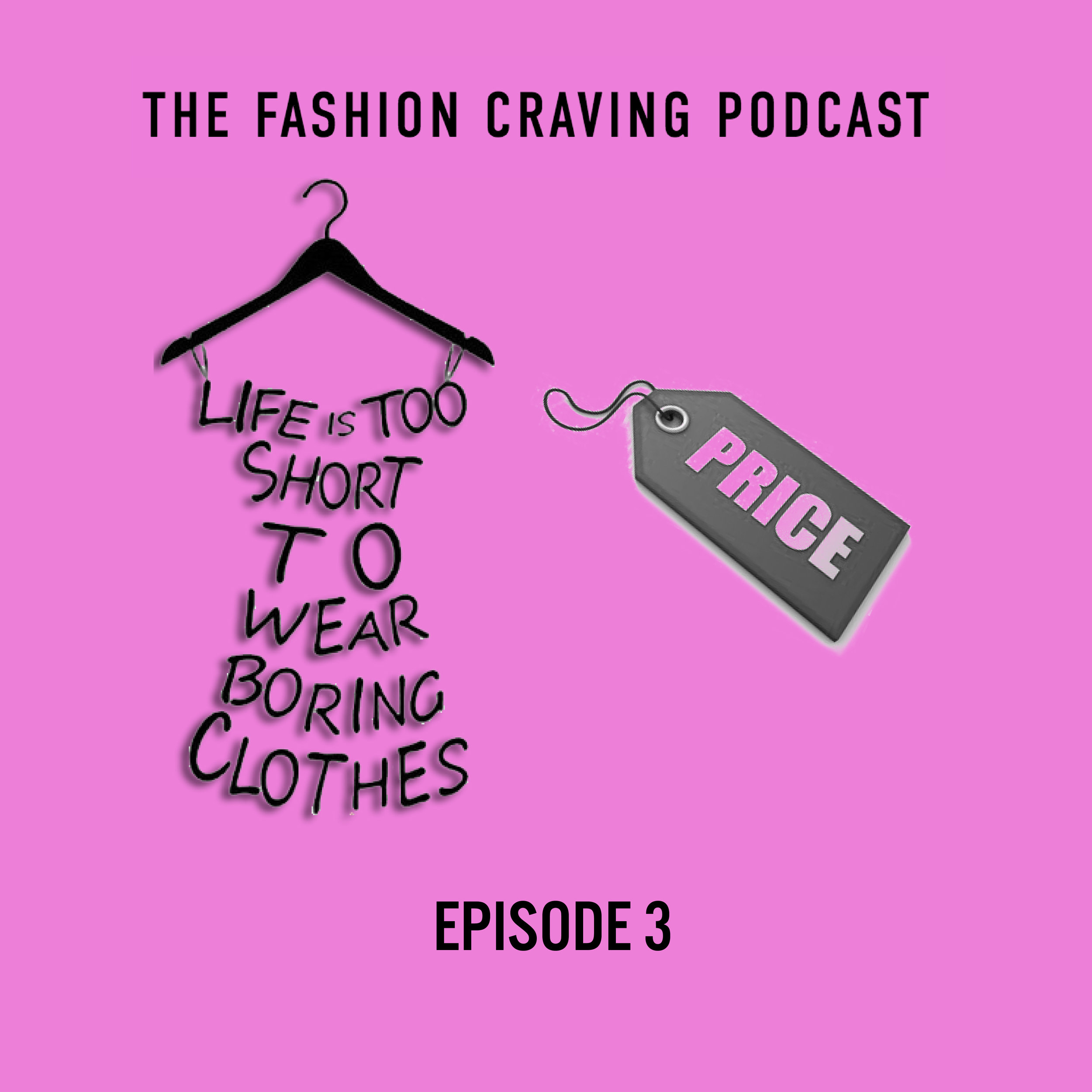 Episode 3 Fashion Craving Podcast Craving for Clothes and Personalities and Tiers of Fashion Pricing.jpg