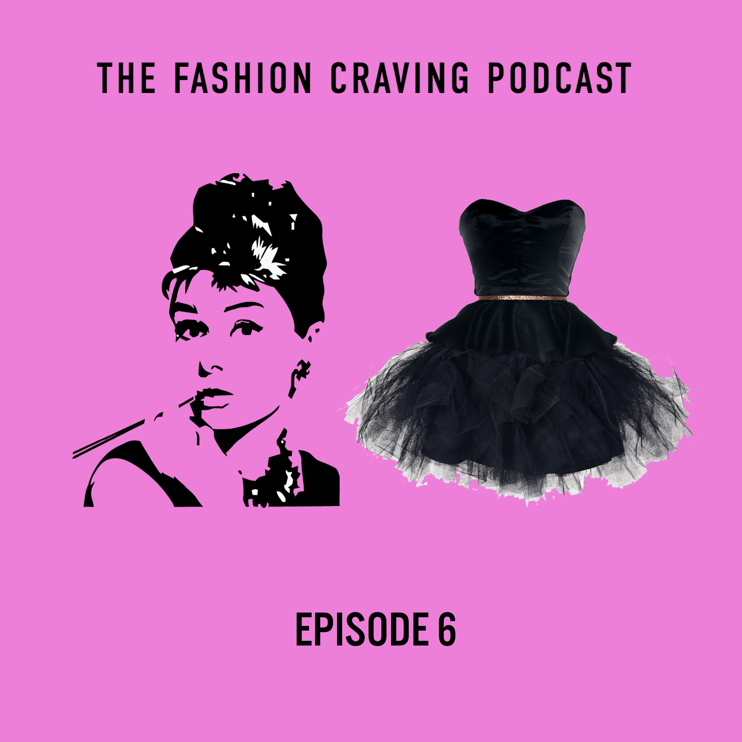 Episode 6 Fashion Craving Podcast Craving for Breakfast at Tiffany's and the LBD .jpg