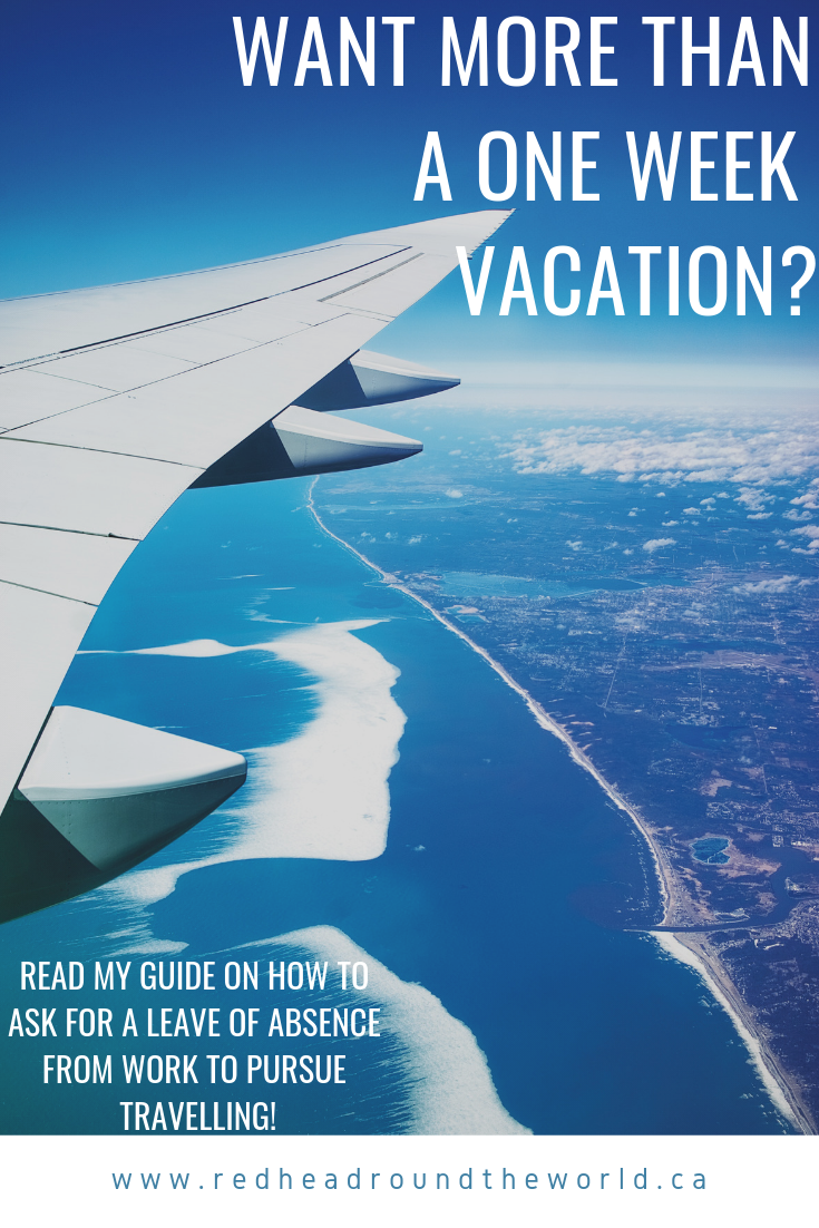 Want more than a one week vacation? The complete guide on how to ask for a leave of absence from work to pursue travelling - redheadroundtheworld.ca