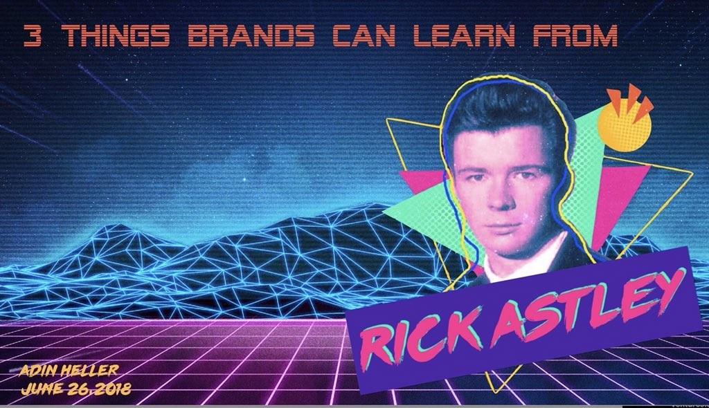 "Cover slide, Adin Heller's ""3 Things Brands Can Learn From Rick Astley"""