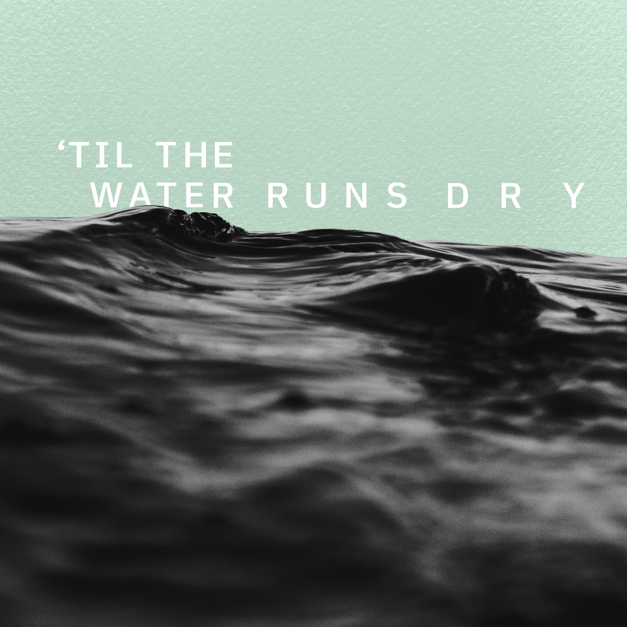 'Til the Water Runs Dry - words & music by Craig Haller