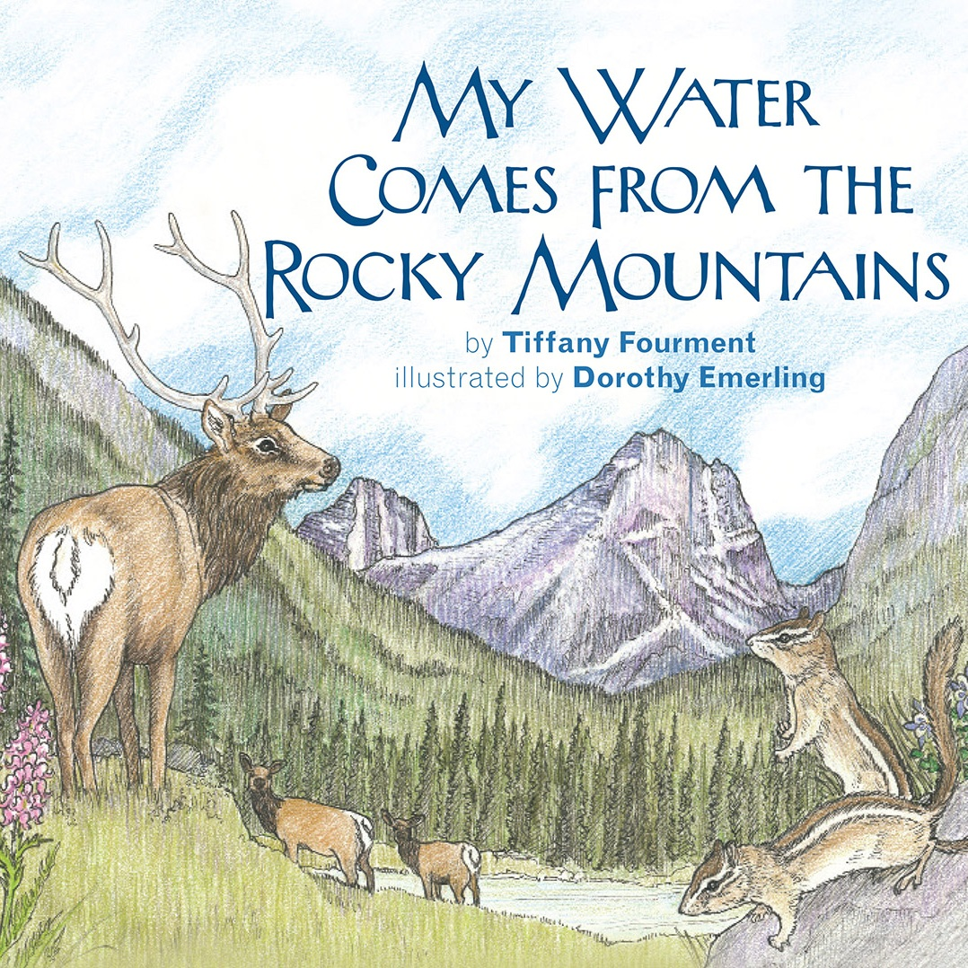 My Water Comes From the Rocky Mountains - Written by environmental educator Tiffany Fourment, this book takes children on an illustrated journey from the snow on the Continental Divide to the water in their faucet tap.