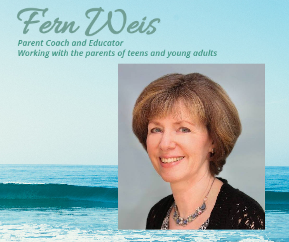Fern Weis is a Parent Coach and Family Recovery Coach, supporting parents going through challenging times with their teen and young adult children. She helps parents build a relationship based on trust, have healthy boundaries, and improve communication so they can confidently prepare their children to reach their potential and thrive through life's challenges.      www.fernweis.com