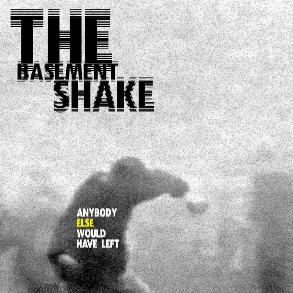 The Basement Shake – Anybody Else Would Have Left (DC#97)