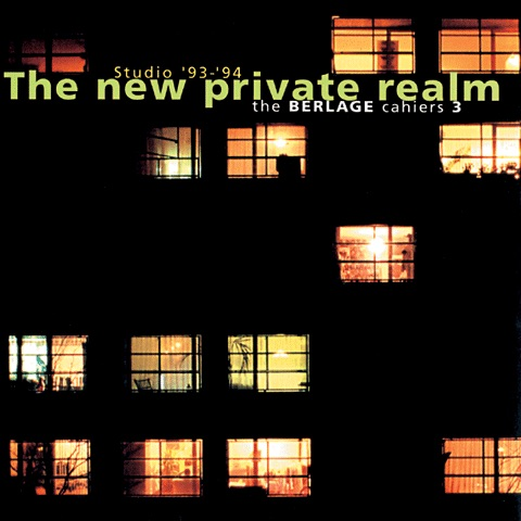 The new private realm. Studio '93 – '94. The Berlage Cahiers 3, 010 Publishers, Rotterdam, 1995