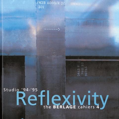 Reflexivity. Studio '94 – '95. The Berlage Cahiers 4, 010 Publishers, Rotterdam, 1996