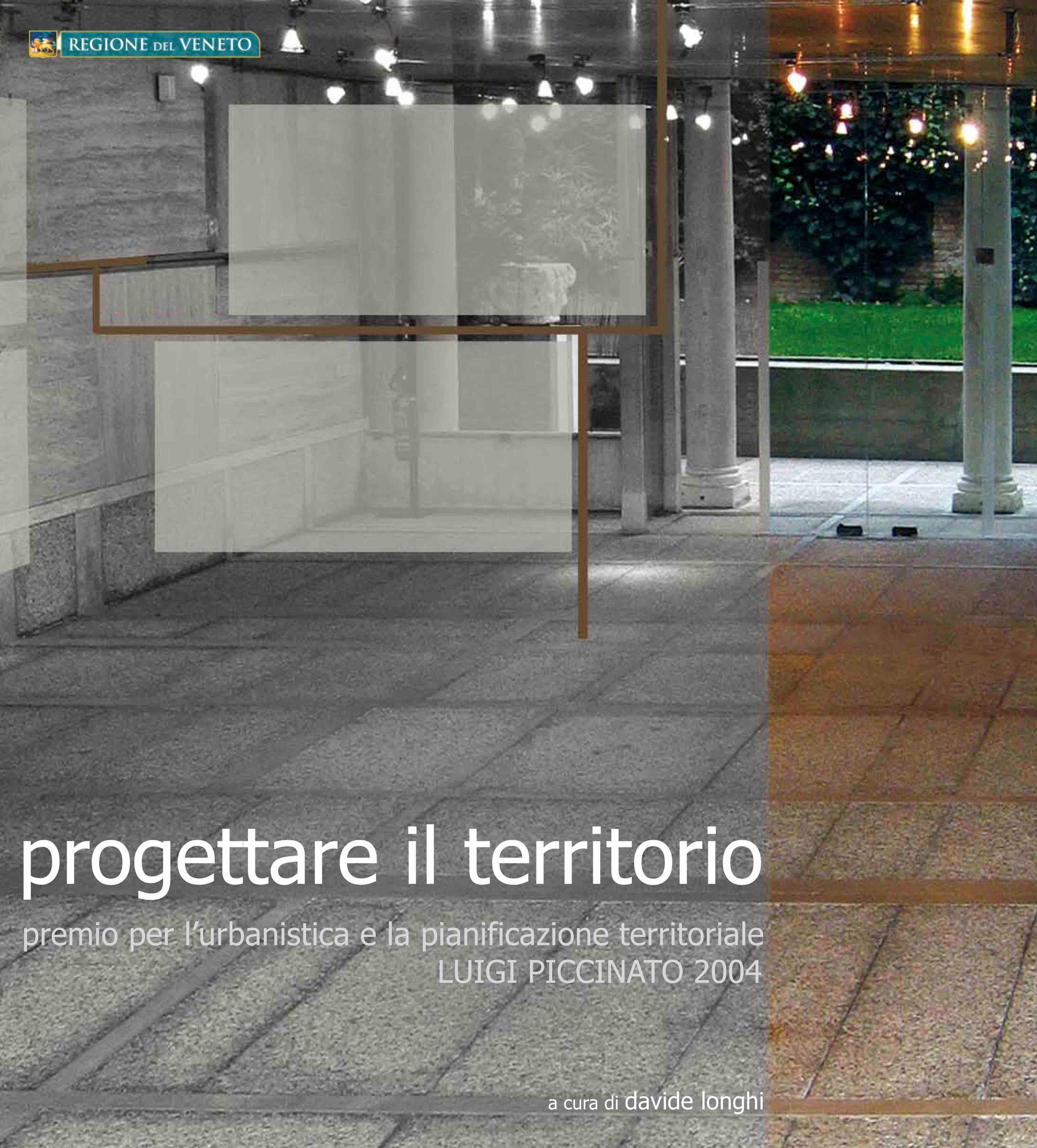 D. Longhi (a cura di), Progettare il territorio, Premio per l'urbanistica e la pianificazione territoriale Luigi Piccinato 2004, Venezia, 2005