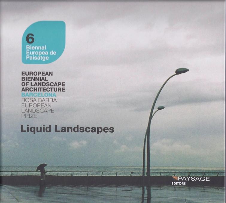 M Goula, M. Cervera (a cura di), Liquid landscapes, catalogue of the 6th european landscape biennial 2010, Paysage Editor, Milano, 2012, p. 244