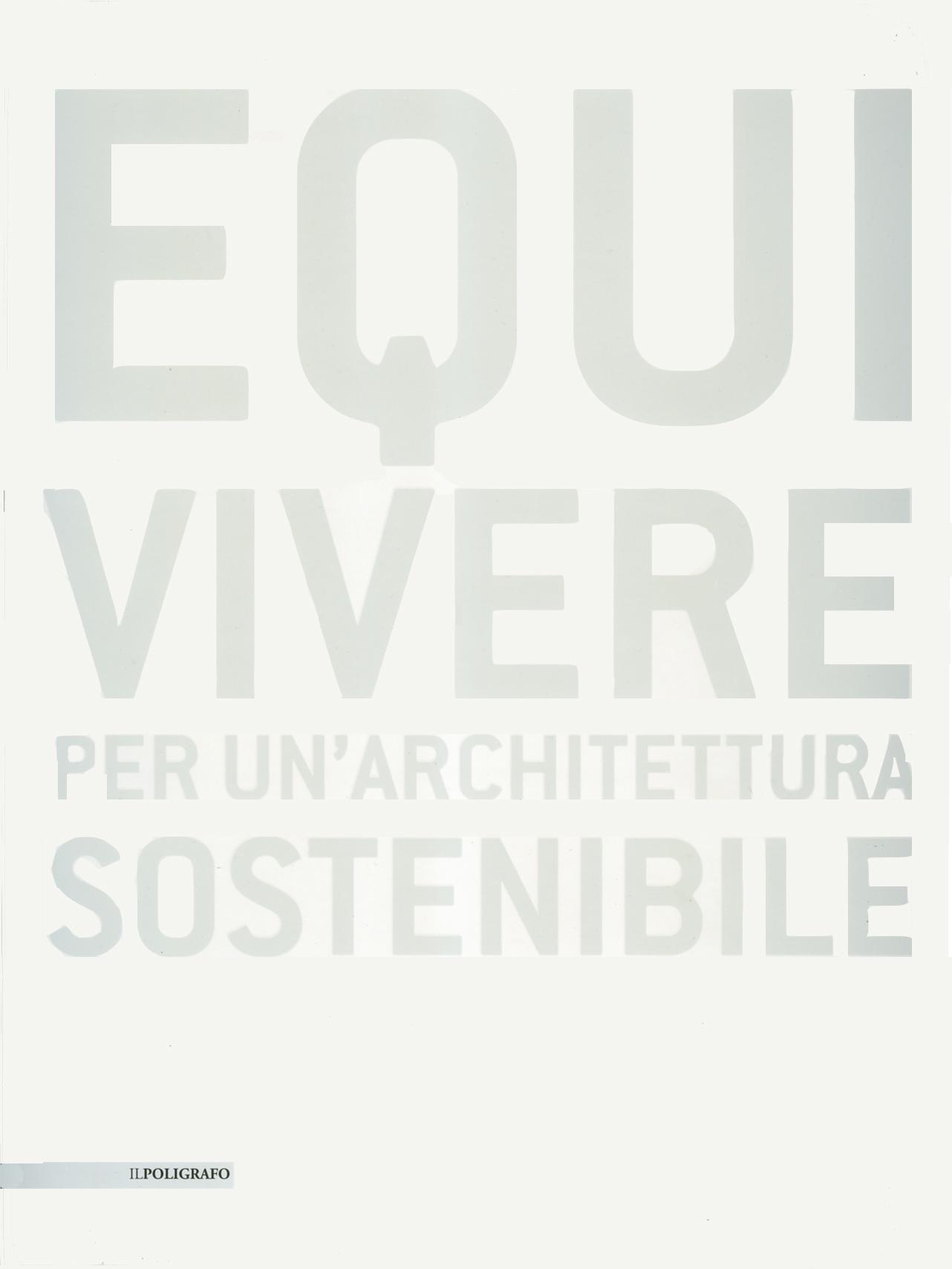 P. Simonetto (a cura di), Equivivere. Per un'architettura sostenibile, Il Poligrafo, Padova, 2010