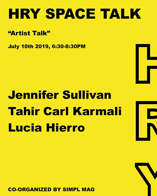 """On July 10th from 6:30-8:30 pm, HRY SPACE in collaboration with SIMPL MAG will be hosting HRY SPACE Talk under the theme: """"Artist Talk with Jennifer Sullivan, Tahir Carl Karmali, Lucia Hierro""""  The panelists are:✨✨✨ Jennifer Sullivan (@jennifer_sullovin) Tahir Carl Karmali (@tacaka) Lucia Hierro (@lucia_hierro_)  This HRY SPACE Talk is co-organized by Omer Soylemez. (@omersoyl3m3z)  RSVP in bio.  #HRYSPACETALK #Artist #Contemporary #NYC"""