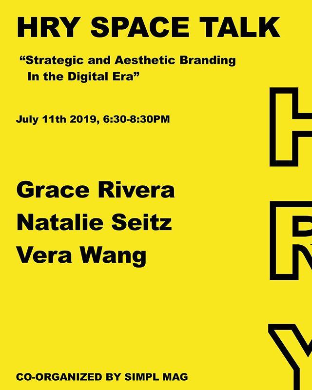 """On July 11th from 6:30-8:30 pm, HRY SPACE in collaboration with SIMPL MAG will be hosting HRY SPACE Talk under the theme: """"Strategic and Aesthetic Branding in the Digital Era""""  The panelists are:  Grace Rivera (@__gracerivera)  Natalie Seitz (@ntlstz)  Vera Wang (@wgempire)  This HRY SPACE Talk is co-organized by Kristin Wang. (@krislovetin)  HRY SPACE Talk is an integral programming of HRY SPACE, for which we bring industry leading individuals together in a room filled with artworks from a generation of artists that are radically reshaping the contemporary art scene, hearing them share their experiences and ideas on their own works, and how we collectively move forward to drive positive impact for millennial culture worldwide.  #HRYSPACETALK #Branding #Art"""