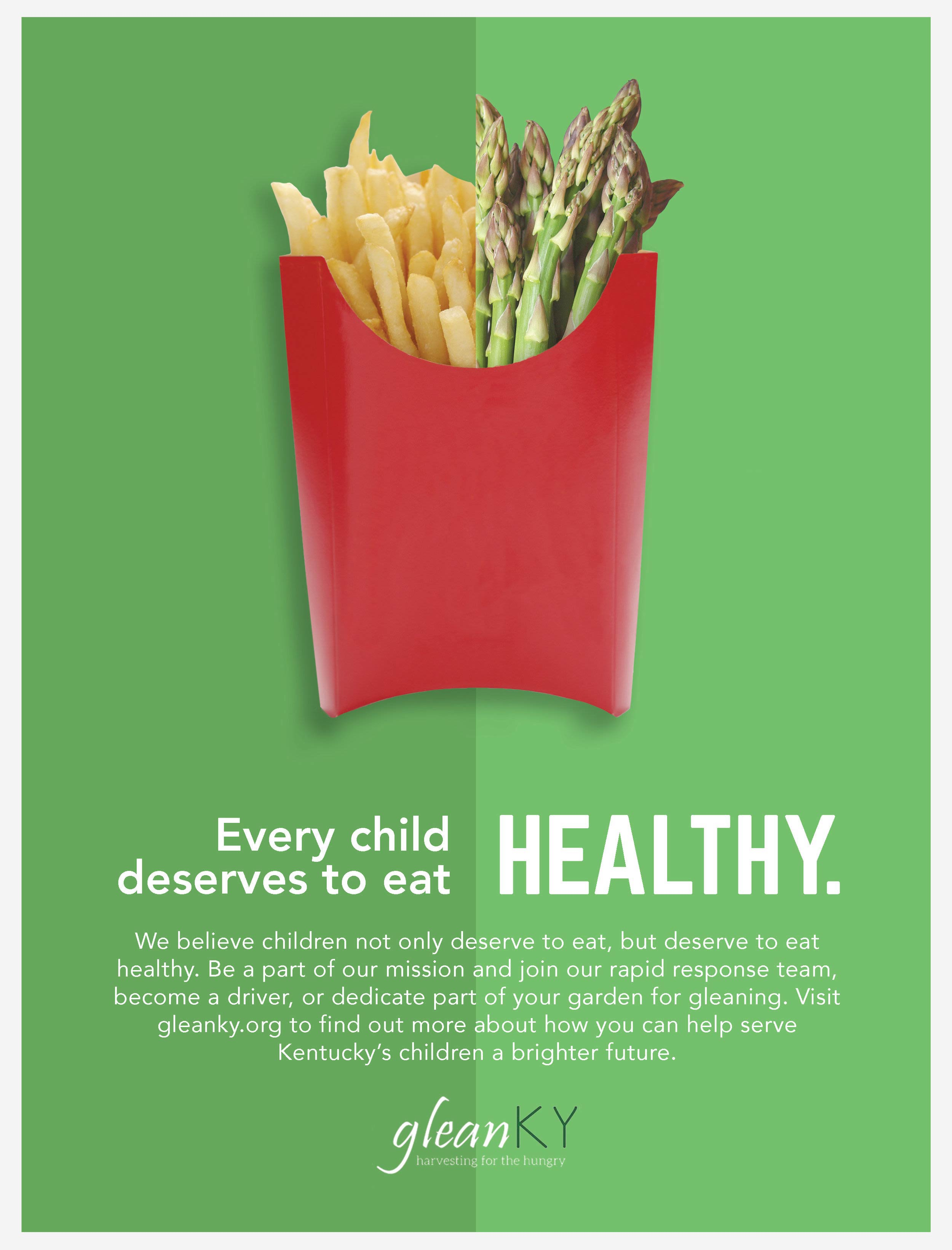 - Children don't just deserve to eat; they deserve to eat HEALTHY. This campaign will not only show our audience what GleanKY is/does, but shows them that they can provide children in Kentucky with a brighter future.
