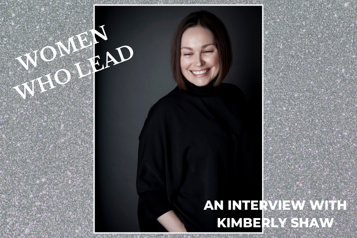 Women Who Lead: An Interview With Kimberly Shaw, Organizational Change Whisperer
