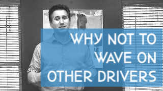 Why not to wave on other drivers