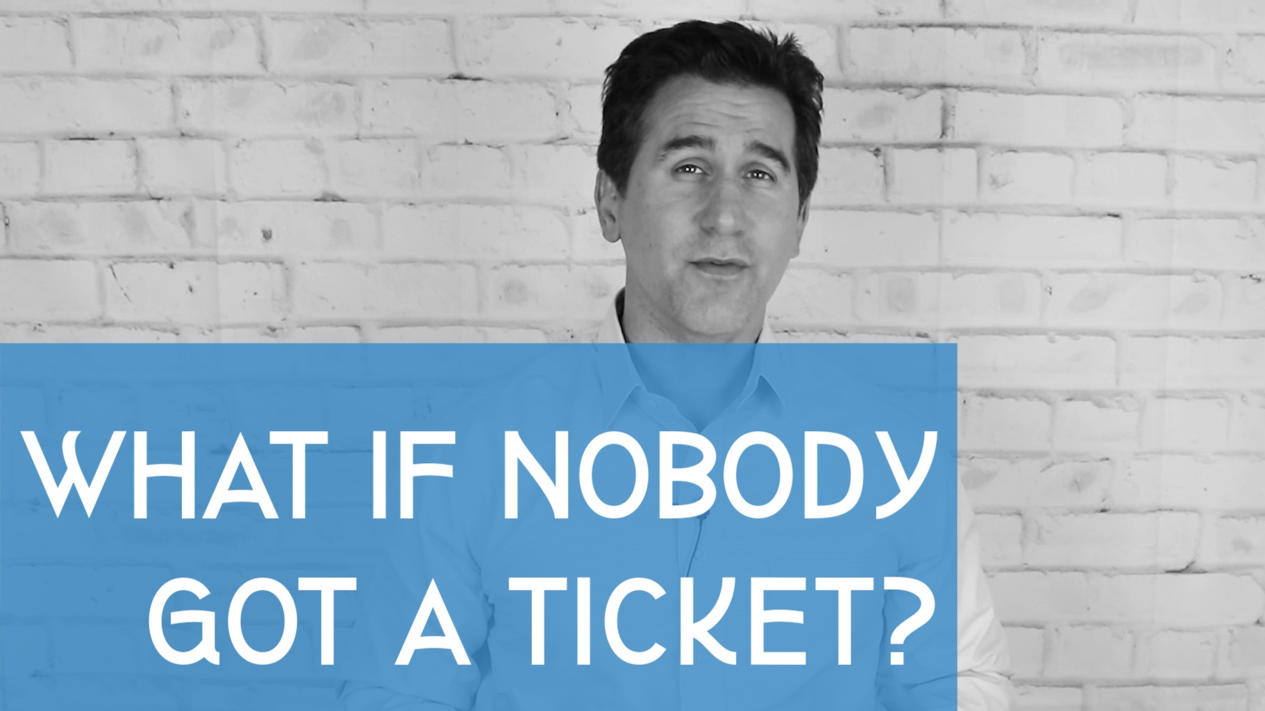 What If Nobody Got A Ticket