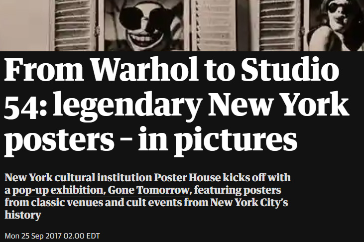 From Warhol to Studio 54: legendary New York posters – in pictures - New York cultural institution Poster House kicks off with a pop-up exhibition, Gone Tomorrow, featuring posters from classic venues and cult events from New York City's historyMon 25 Sep 2017 02.00 EDT(SOURCE)