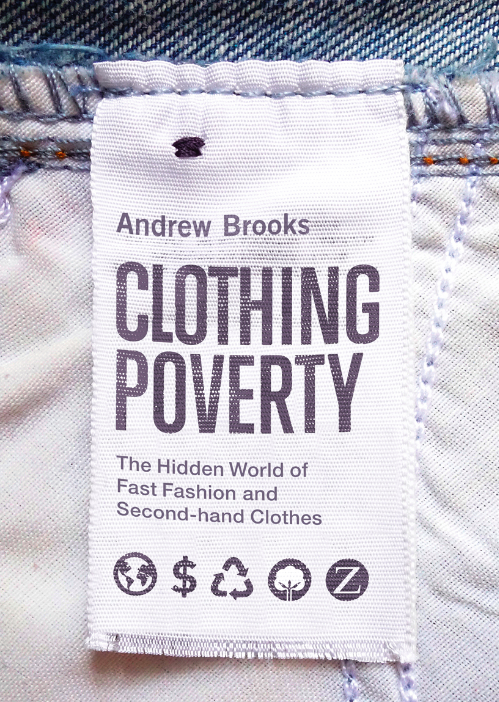 """- """"Clothing Poverty takes us on a fascinating global journey that provides powerful new insights into how fast fashion and charitable donations of second-hand clothes are connected with persistent poverty in Africa and elsewhere. By bringing global systems of clothing provision into clearer view, the book offers valuable resources for vigorous debate over what an alternative world might look like."""" — Gillian Hart, author of Rethinking the South African Crisis: Nationalism, Populism, Hegemony."""