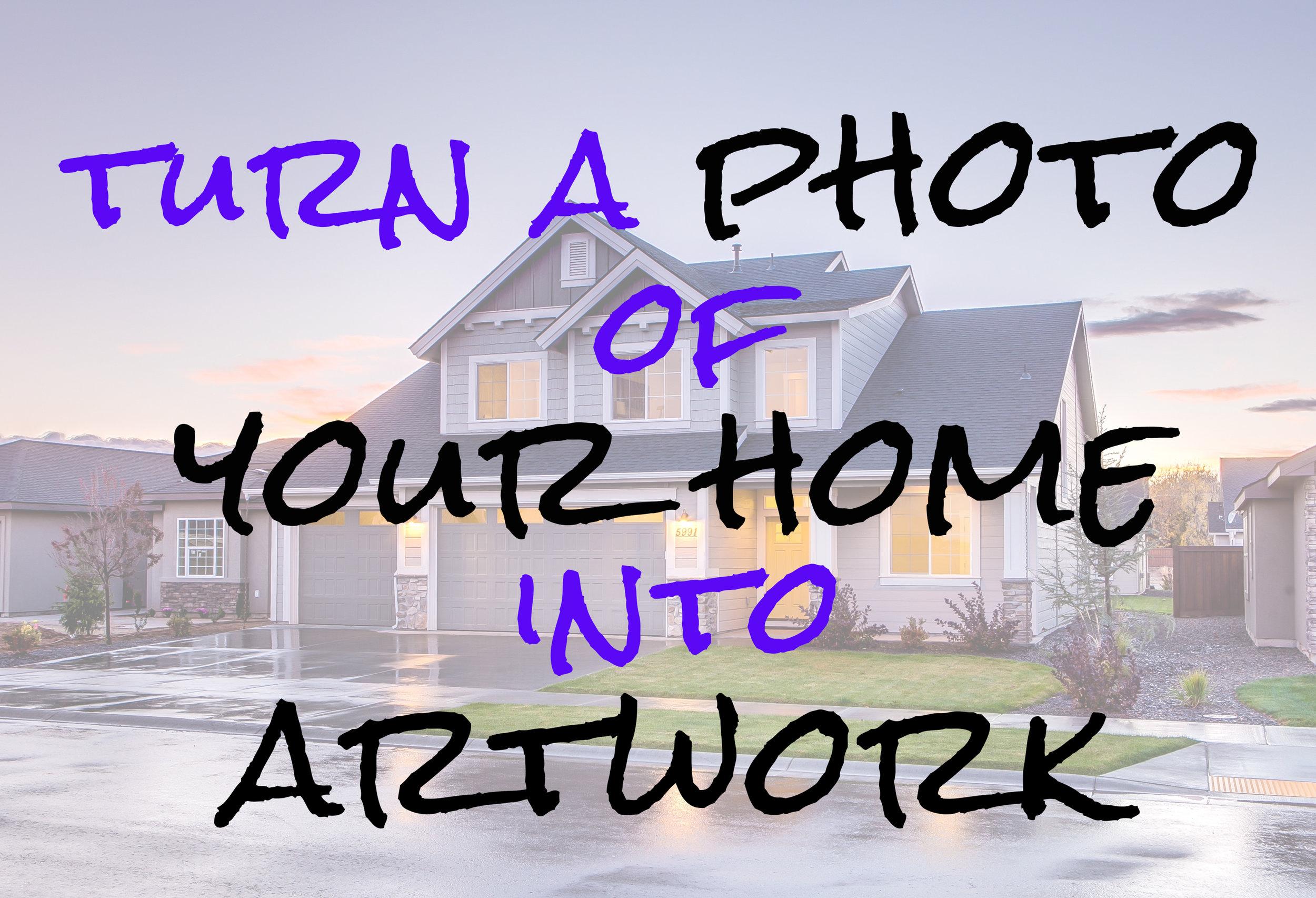 Photo of your Home into Art
