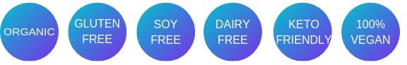 ORGANIC - VEGAN - PALEO - KETO APPROVED - SUGAR FREE - GMO FREE - SOY FREE - GLUTEN FREE - VEDIC