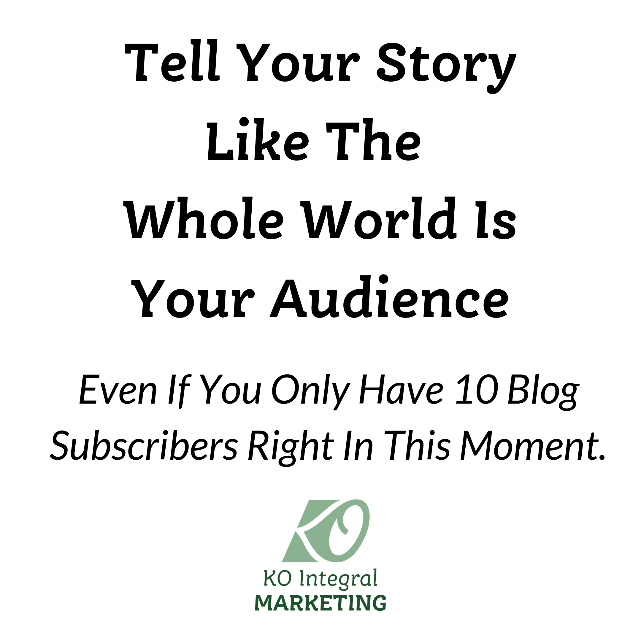 Tell Your Story Like The Whole World Is Your Audience.png