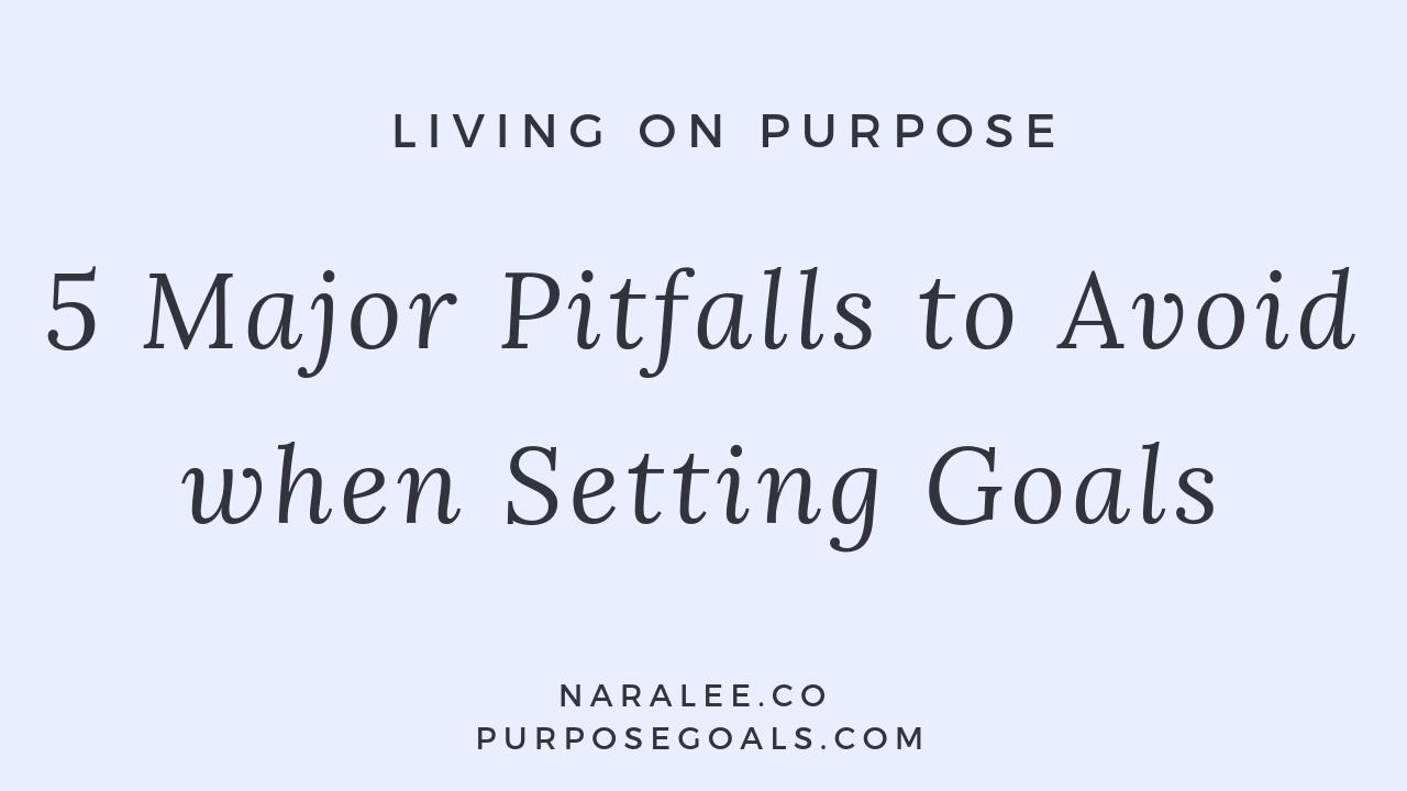 Nara Lee- 5 Major Pitfalls to Avoid when Setting Goals.png