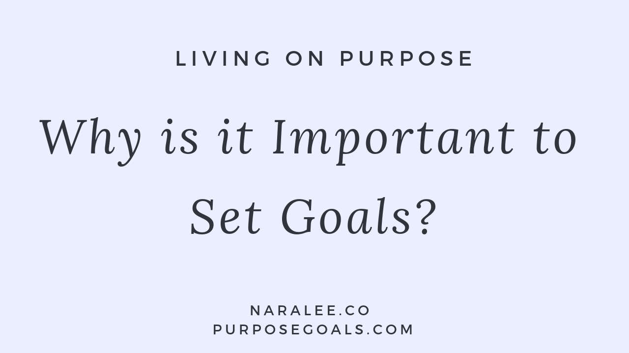 Why is it Important to Set Goals - Nara Lee.png