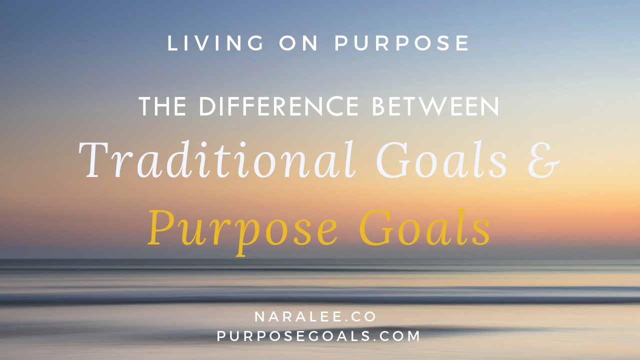 Nara Lee- The difference between Traditional Goals and Purpose Goals.png
