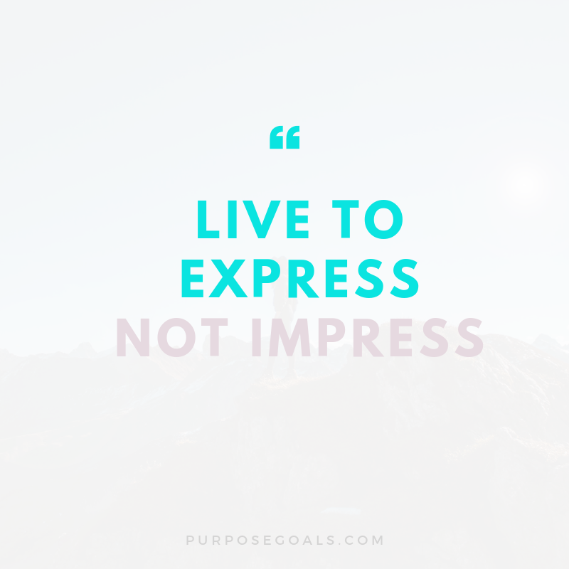 Live to Express - Not Impress Quote - Nara Lee- Purpose Goals.png