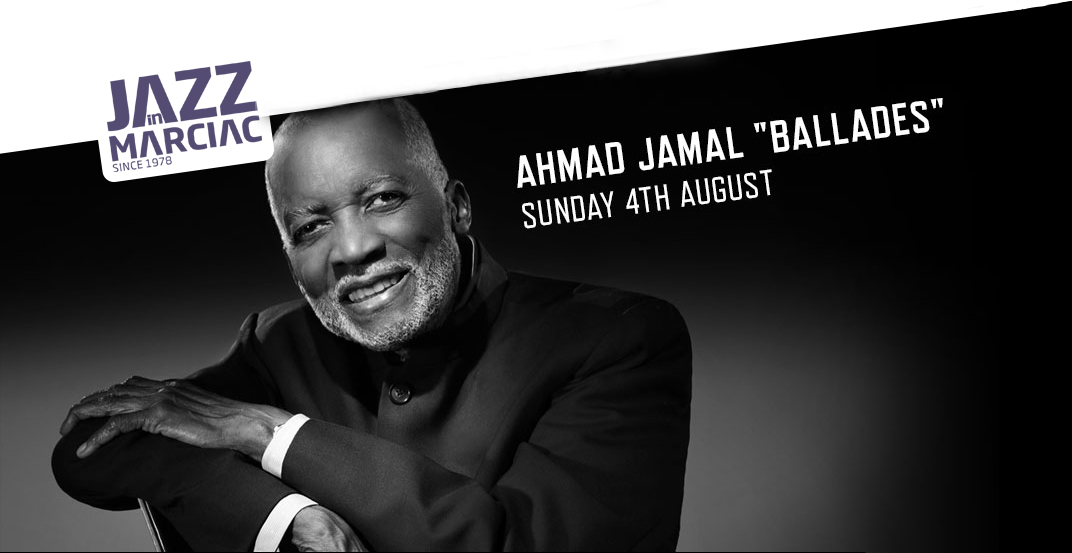 Marciac Concert . 8.4.19 - Dear Friends, Fans and AllMarciac is a very special place for me and is now one of the most important festivals in the world.Join me as I complete my performances in France for 2019!!!!!All The Best,Ahmad Jamal