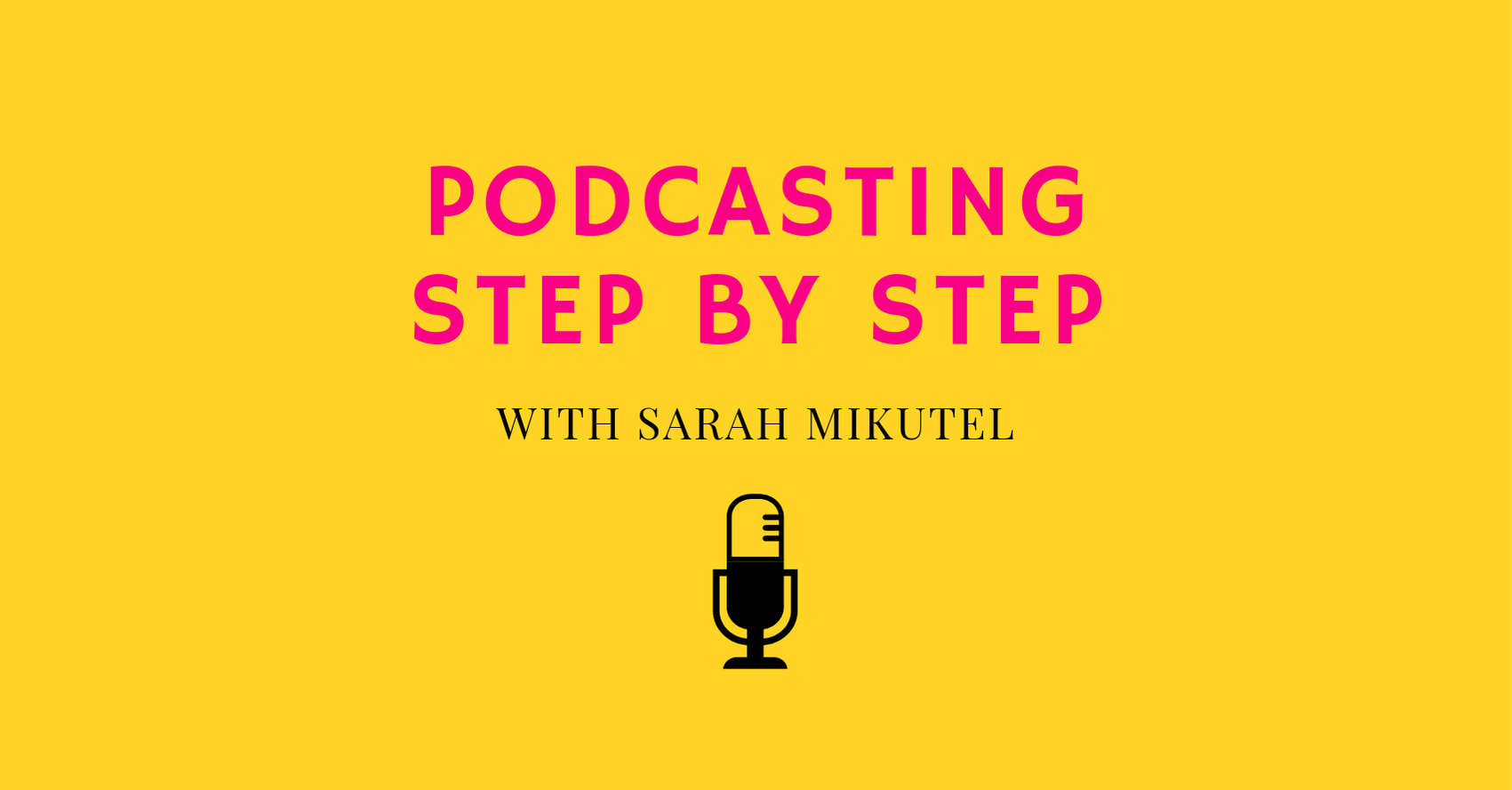 Podcasting Step by Step with Sarah Mikutel